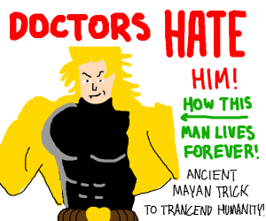 How to live forever, doctors hate me!