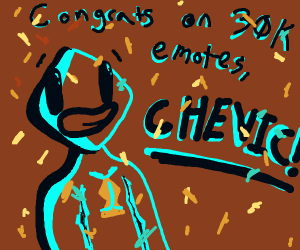 Congratulations on 30,000 emotes, Chevic! :D