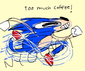 sonic had WAY too much coffee!