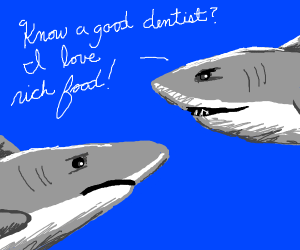 Shark asking other shark about dentists