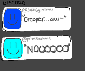 """creeper aw-"" no!"