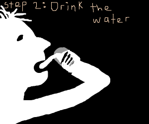 step 1:grab a glass of water