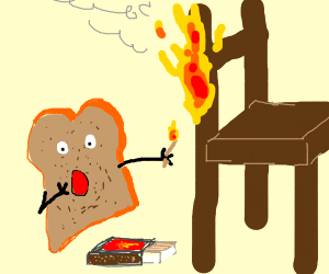 A toast burning a chair and acting surprised