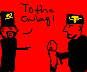 """""""OFF TO THE GULAG!"""""""
