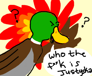"green duck wondering who ""Justyska"" Is"