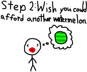 Step 1: eat a watermelon