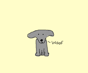 "a grey dog goes ""woof"""