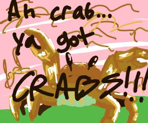 You's got crabs