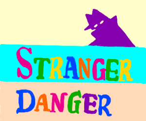 [COLOURFUL] Stranger Danger.