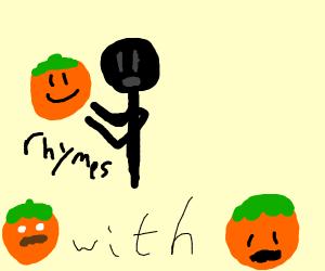 Orange rhymes orange with orange