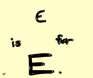 E is for E.