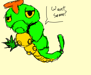 caterpie offers you some weed