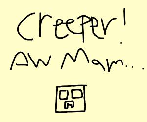 "Creeper ""AW MAN"""