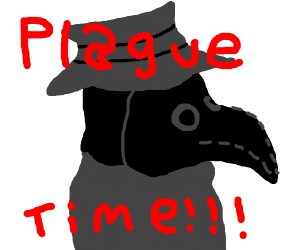What time is it? its plague time!