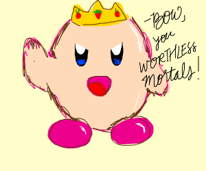 Kirby is an evil ruler who wants all to bow