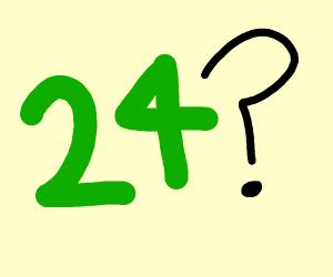 Uh..... 24?
