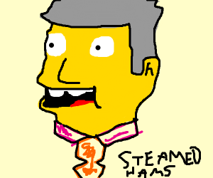 Steamed hams (from the Simpsons)