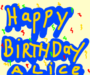 It's Alice's Birthday!