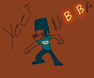 nibba hitting that mfing yeet