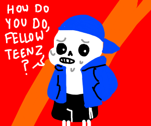 ayyy fellow kidz it's me sans