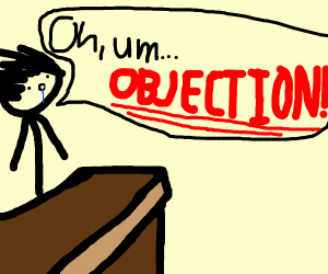 Phoenix Wright saying, oh um.. OBJECTION!