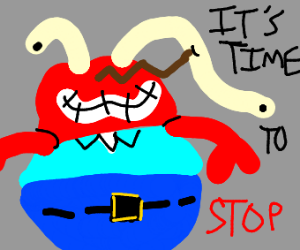 Mr. Krabs thinks IT'S TIME TO STOP
