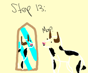 step 13: wonder why you are a cow.