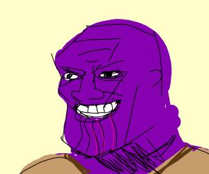 Thanos... Again, because original