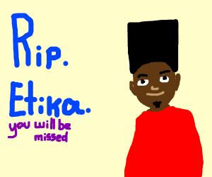F for Etika RIP