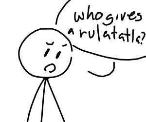 "Stick man saying ""who gives a rulatatla?"""