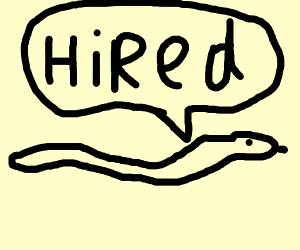 snakes saying hired