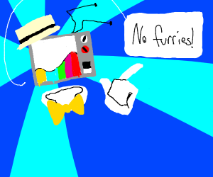 Tv yelling at you saying no furries