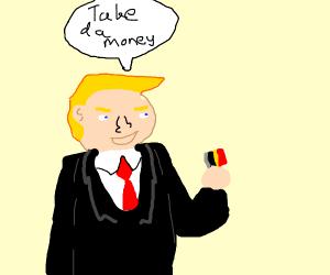 Belgian Trump insists you take da money