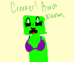 Creeper... Awww Woman