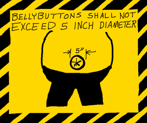 "No bellybuttons with a 5"" diameter allowed"