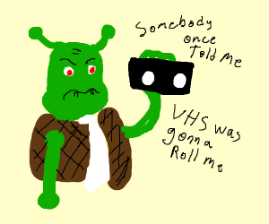 Shrek hates vhs