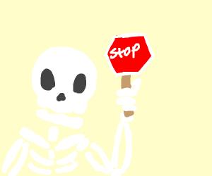 stop says the skeleton