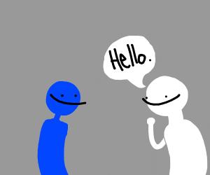 White saying hello to blue