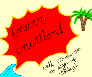 Forever vacation: Sign up today!