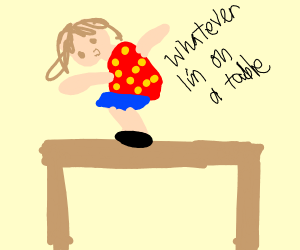 Whatever I'm on a table