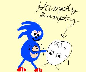 Sonic abuses Humpty Dumpty