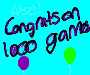 Congrats on 1000 games!!