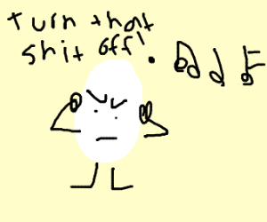Egg that hates music