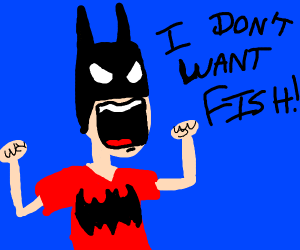 Batman doesn't want fish