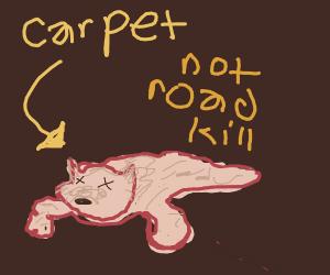Carpet pretends to be roadkill