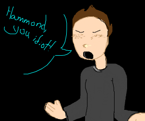 guy saying hammond you idiot