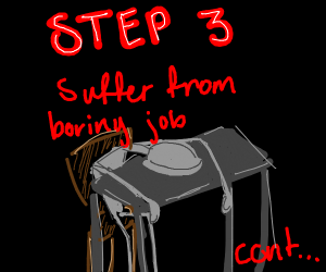 Step 2: Getting a job. (Continue to step 3)