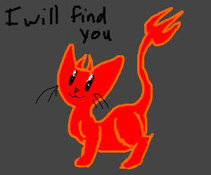 The cat demon will find you