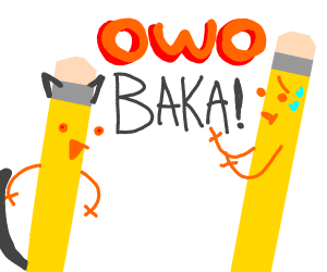 Furry Pencil saying OwO(baka?)