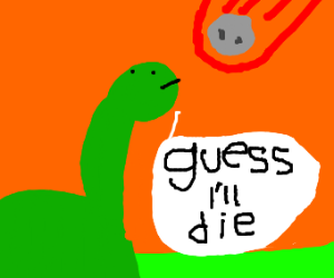Dino says guess I'll die as a meteor falls